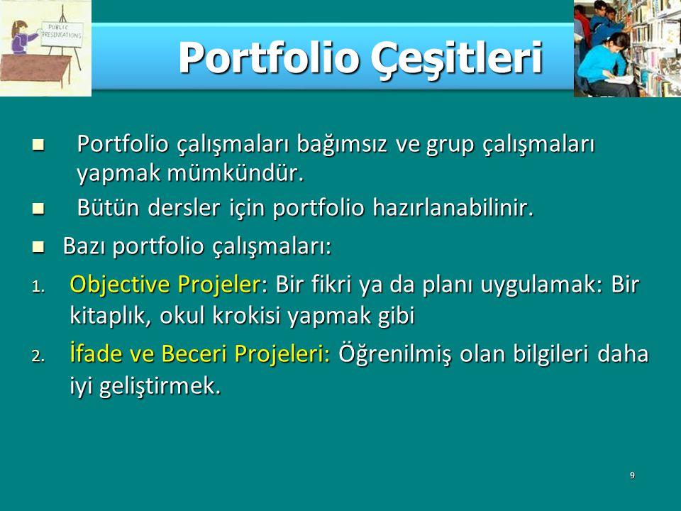 9 Portfolio Çeşitleri Portfolio çalışmaları bağımsız ve grup çalışmaları yapmak mümkündür. Portfolio çalışmaları bağımsız ve grup çalışmaları yapmak m