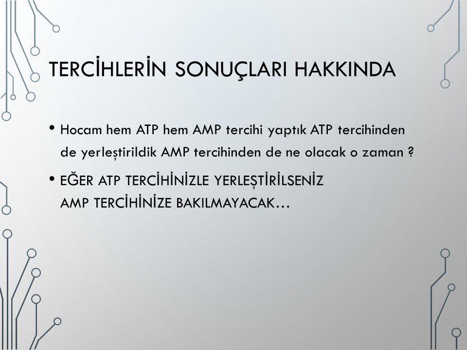 TERC İ HLER İ N SONUÇLARI HAKKINDA Hocam hem ATP hem AMP tercihi yaptık ATP tercihinden de yerleştirildik AMP tercihinden de ne olacak o zaman .