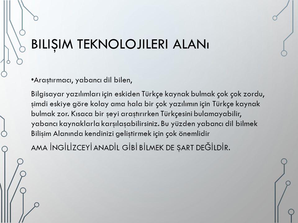 BILIŞIM TEKNOLOJILERI ALANı Araştırmacı, yabancı dil bilen, Bilgisayar yazılımları için eskiden Türkçe kaynak bulmak çok çok zordu, şimdi eskiye göre