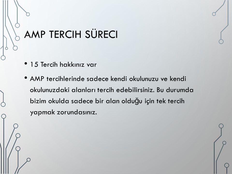 AMP TERCIH SÜRECI 15 Tercih hakkınız var AMP tercihlerinde sadece kendi okulunuzu ve kendi okulunuzdaki alanları tercih edebilirsiniz. Bu durumda bizi