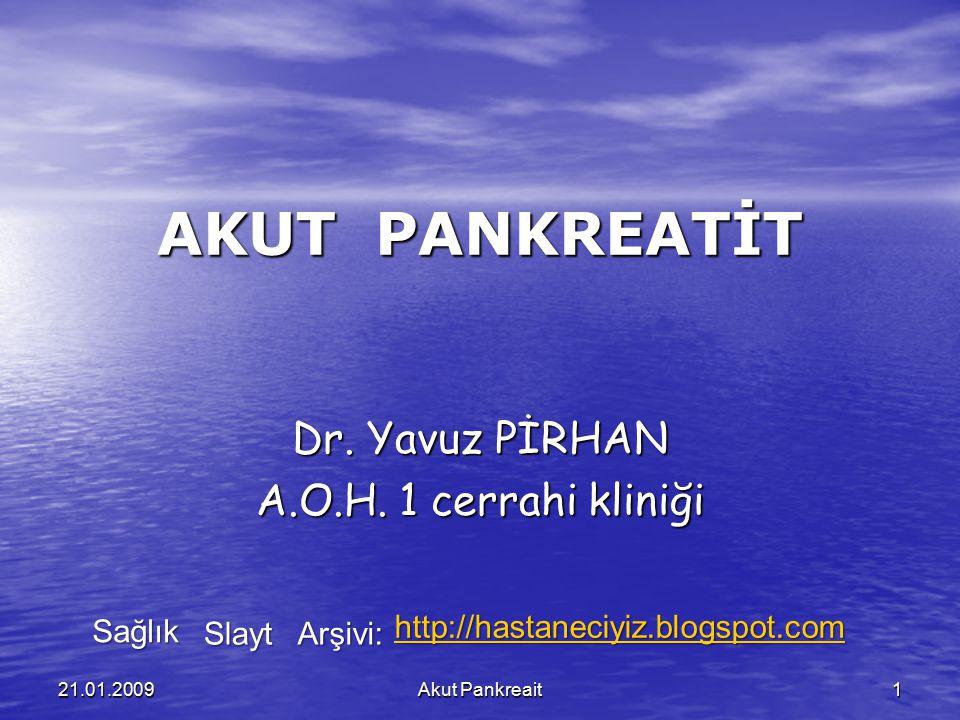 Akut Pankreait121.01.2009 AKUT PANKREATİT Dr. Yavuz PİRHAN A.O.H. 1 cerrahi kliniği Sağlık Slayt Arşivi: http://hastaneciyiz.blogspot.com
