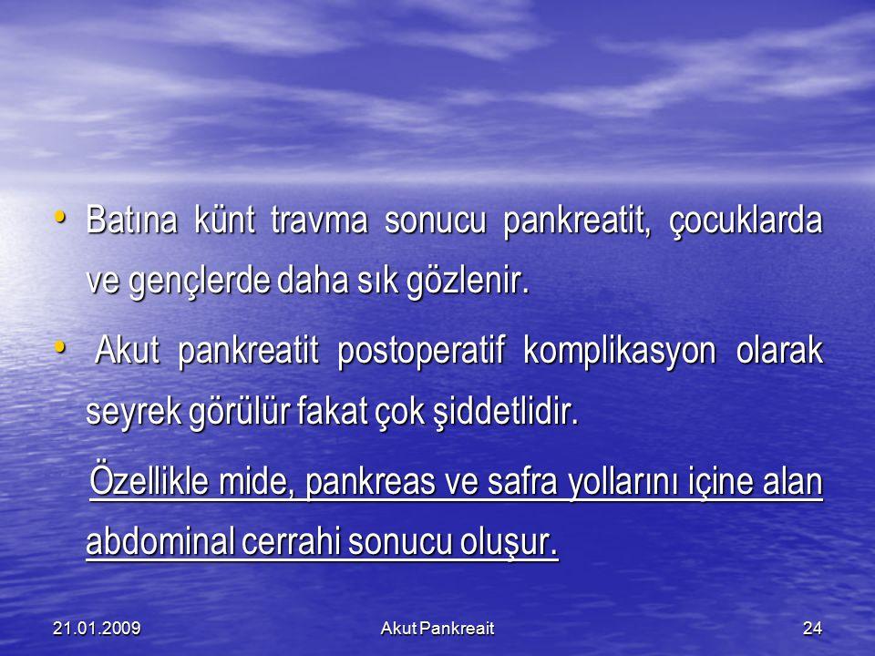 21.01.2009Akut Pankreait24 Batına künt travma sonucu pankreatit, çocuklarda ve gençlerde daha sık gözlenir. Batına künt travma sonucu pankreatit, çocu