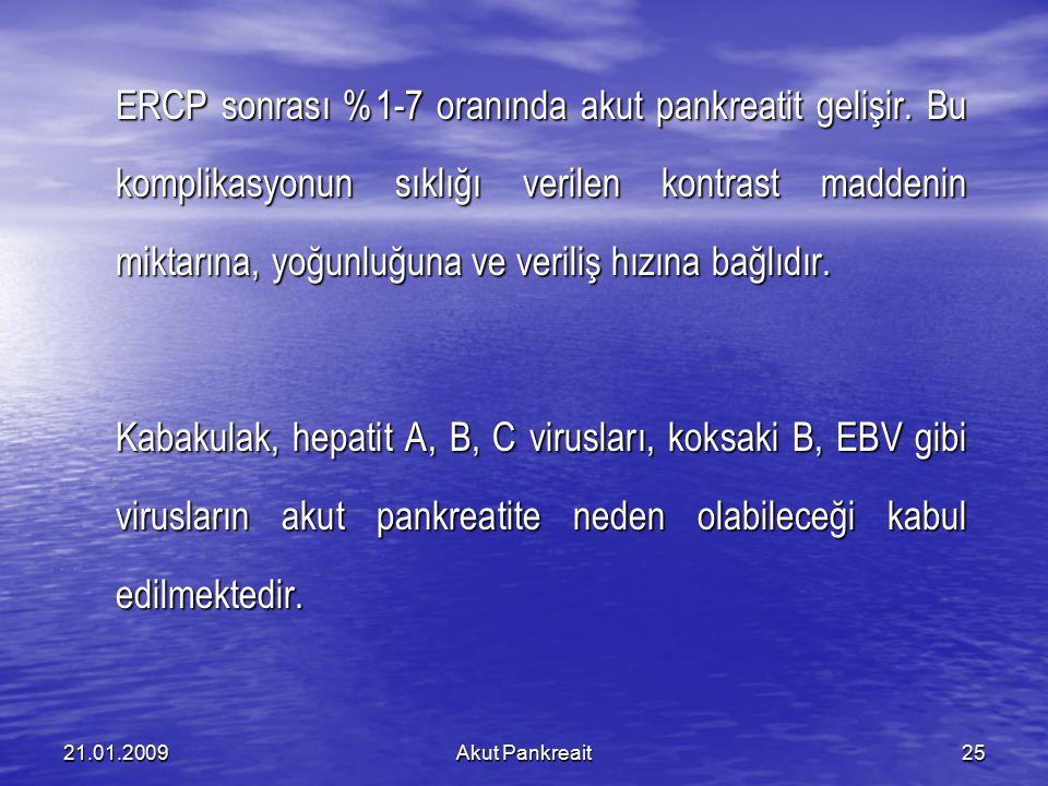 Akut Pankreait2521.01.2009 ERCP sonrası %1-7 oranında akut pankreatit gelişir. Bu komplikasyonun sıklığı verilen kontrast maddenin miktarına, yoğunluğ