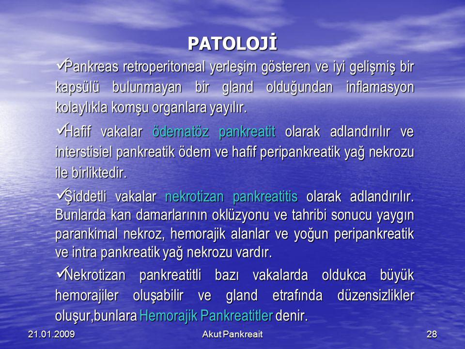 Akut Pankreait2821.01.2009 PATOLOJİ Pankreas retroperitoneal yerleşim gösteren ve iyi gelişmiş bir kapsülü bulunmayan bir gland olduğundan inflamasyon