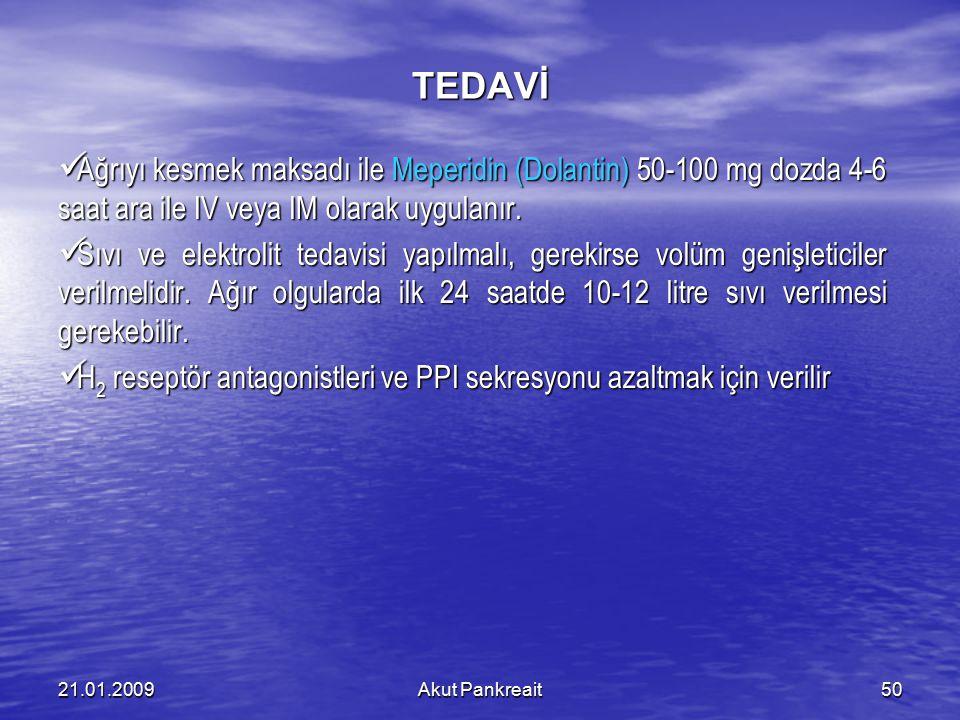 Akut Pankreait5021.01.2009 TEDAVİ Ağrıyı kesmek maksadı ile Meperidin (Dolantin) 50-100 mg dozda 4-6 saat ara ile IV veya IM olarak uygulanır. Ağrıyı