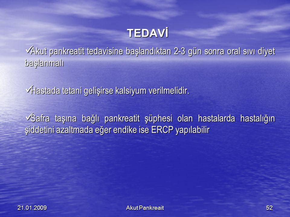 Akut Pankreait5221.01.2009 TEDAVİ Akut pankreatit tedavisine başlandıktan 2-3 gün sonra oral sıvı diyet başlanmalı Akut pankreatit tedavisine başlandı