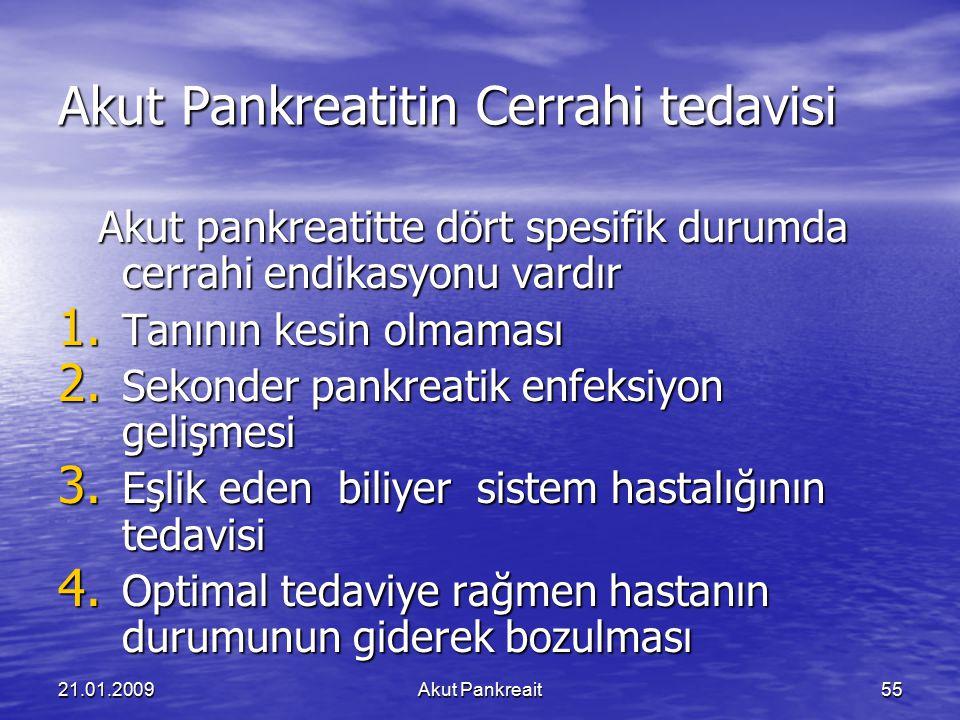 21.01.2009Akut Pankreait55 Akut Pankreatitin Cerrahi tedavisi Akut pankreatitte dört spesifik durumda cerrahi endikasyonu vardır Akut pankreatitte dör