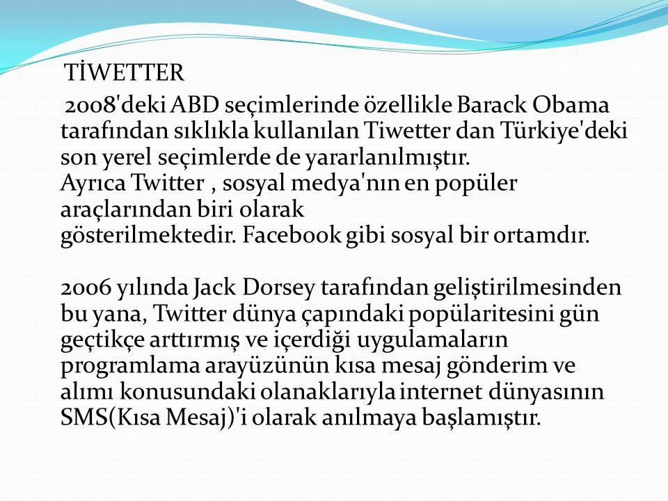 TİWETTER 2008'deki ABD seçimlerinde özellikle Barack Obama tarafından sıklıkla kullanılan Tiwetter dan Türkiye'deki son yerel seçimlerde de yararlanıl