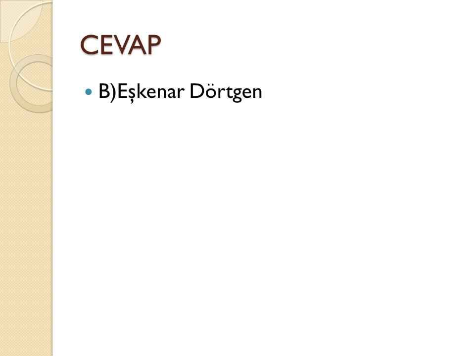 CEVAP B)Eşkenar Dörtgen