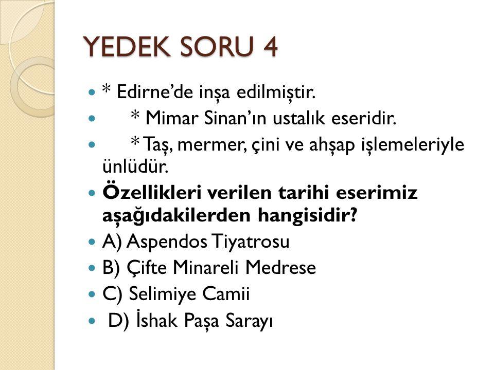 YEDEK SORU 4 * Edirne'de inşa edilmiştir. * Mimar Sinan'ın ustalık eseridir. * Taş, mermer, çini ve ahşap işlemeleriyle ünlüdür. Özellikleri verilen t