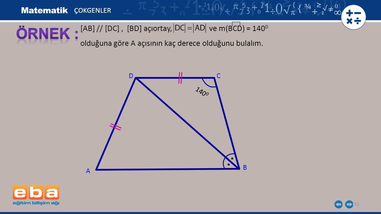11 [AB] // [DC], [BD] açıortay, ve m(BCD) = 140 0 olduğuna göre A açısının kaç derece olduğunu bulalım.