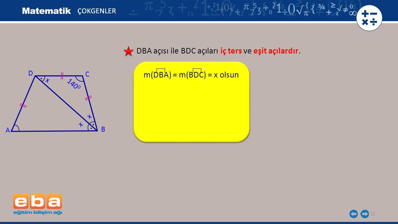 12 ÇOKGENLER DBA açısı ile BDC açıları iç ters ve eşit açılardır.