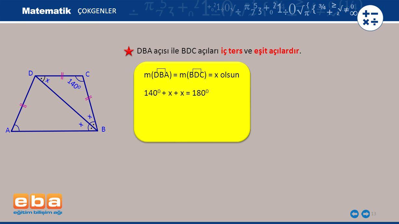 13 ÇOKGENLER DBA açısı ile BDC açıları iç ters ve eşit açılardır.