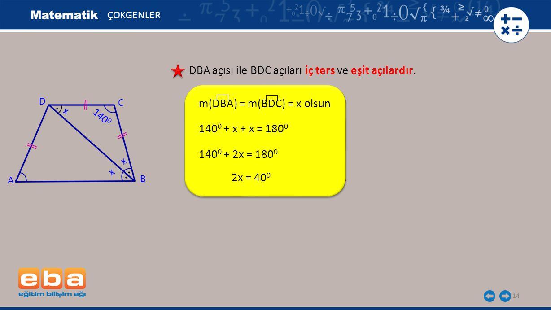 14 ÇOKGENLER DBA açısı ile BDC açıları iç ters ve eşit açılardır.