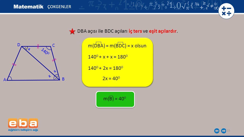 15 ÇOKGENLER DBA açısı ile BDC açıları iç ters ve eşit açılardır.