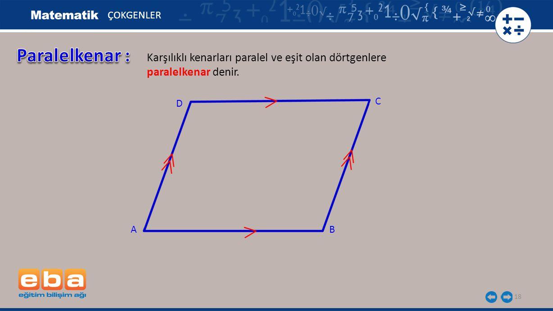 18 ÇOKGENLER Karşılıklı kenarları paralel ve eşit olan dörtgenlere paralelkenar denir. C AB D