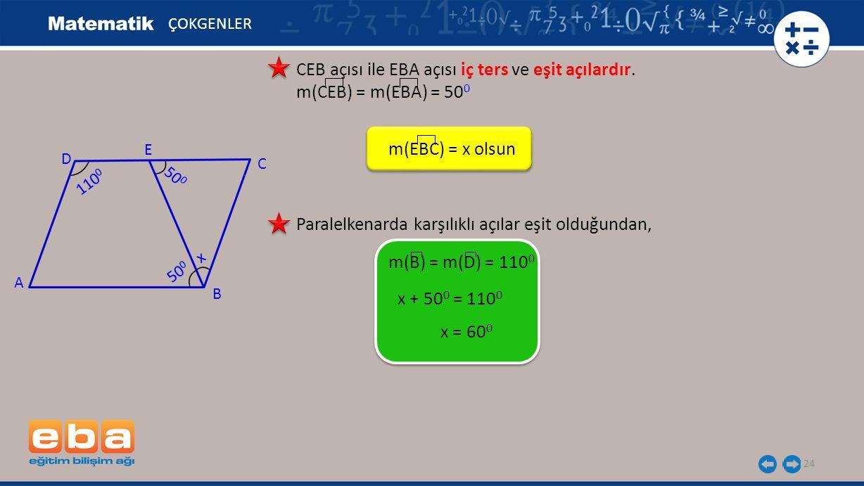 24 ÇOKGENLER CEB açısı ile EBA açısı iç ters ve eşit açılardır.