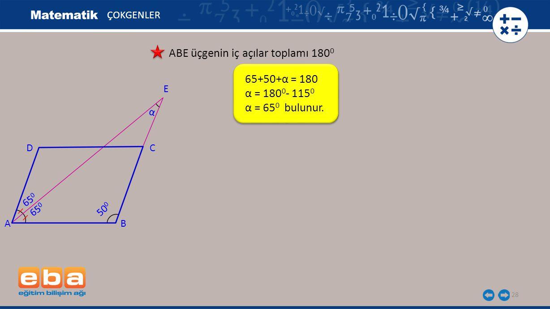 28 ÇOKGENLER ABE üçgenin iç açılar toplamı 180 0 65+50+α = 180 α = 180 0 - 115 0 α = 65 0 bulunur.