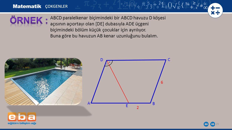 29 ABCD paralelkenar biçimindeki bir ABCD havuzu D köşesi açısının açıortayı olan [DE] dubasıyla ADE üçgeni biçimindeki bölüm küçük çocuklar için ayrılıyor.