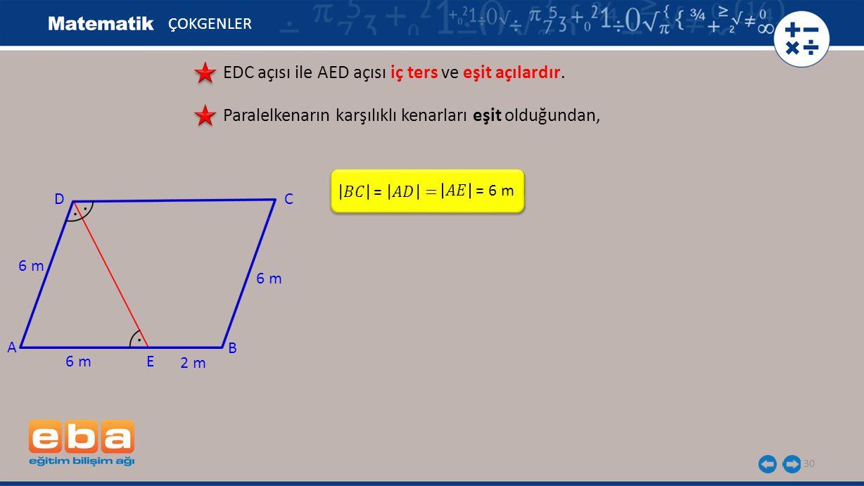 30 ÇOKGENLER EDC açısı ile AED açısı iç ters ve eşit açılardır.