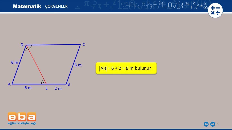 31 ÇOKGENLER = 6 + 2 = 8 m bulunur. A C B D E 2 m 6 m...