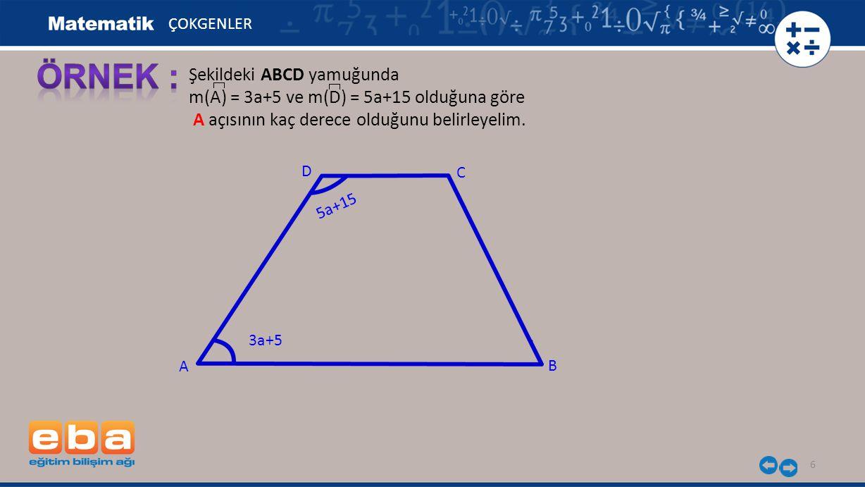 7 ÇOKGENLER m(A) + m(D) = 180 0 olduğundan; 3a+5 A C B D 5a+15