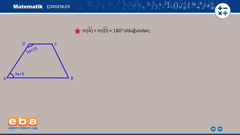 8 ÇOKGENLER m(A) + m(D) = 180 0 olduğundan; 3a + 5 + 5a + 15 = 180 0 8a + 20 = 180 0 3a+5 A C B D 5a+15