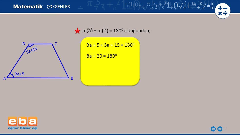 9 ÇOKGENLER m(A) + m(D) = 180 0 olduğundan; 3a + 5 + 5a + 15 = 180 0 8a + 20 = 180 0 8a = 160 0 a = 20 0 3a+5 A C B D 5a+15
