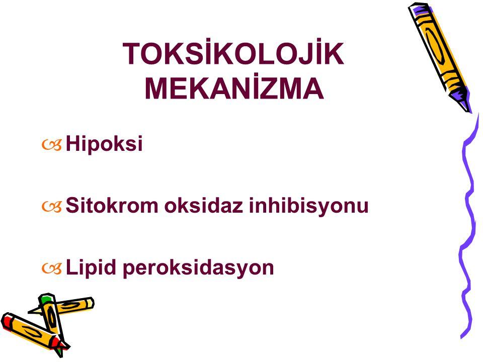TOKSİKOLOJİK MEKANİZMA  Hipoksi  Sitokrom oksidaz inhibisyonu  Lipid peroksidasyon