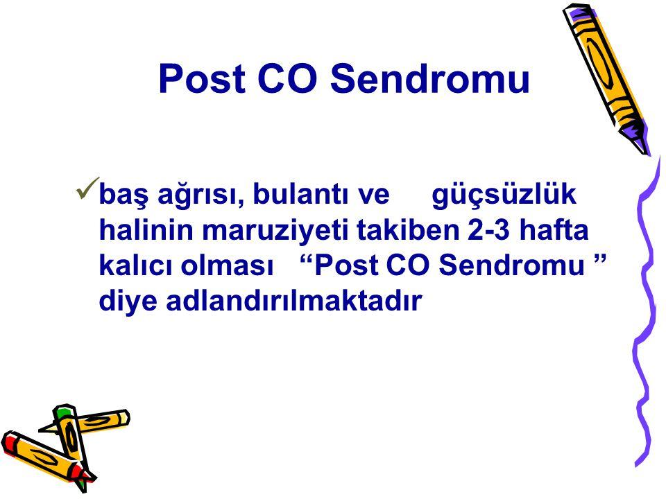 """Post CO Sendromu baş ağrısı, bulantı ve güçsüzlük halinin maruziyeti takiben 2-3 hafta kalıcı olması """"Post CO Sendromu """" diye adlandırılmaktadır"""