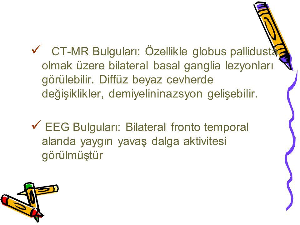 CT-MR Bulguları: Özellikle globus pallidusta olmak üzere bilateral basal ganglia lezyonları görülebilir. Diffüz beyaz cevherde değişiklikler, demiyeli