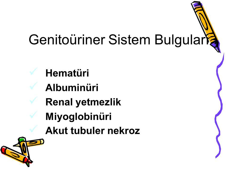 Genitoüriner Sistem Bulguları Hematüri Albuminüri Renal yetmezlik Miyoglobinüri Akut tubuler nekroz
