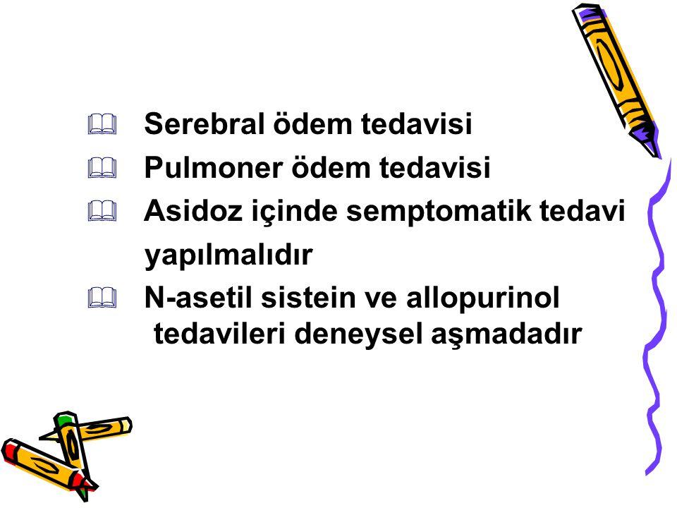  Serebral ödem tedavisi  Pulmoner ödem tedavisi  Asidoz içinde semptomatik tedavi yapılmalıdır  N-asetil sistein ve allopurinol tedavileri deneyse