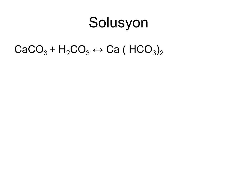 Solusyon CaCO 3 + H 2 CO 3 ↔ Ca ( HCO 3 ) 2