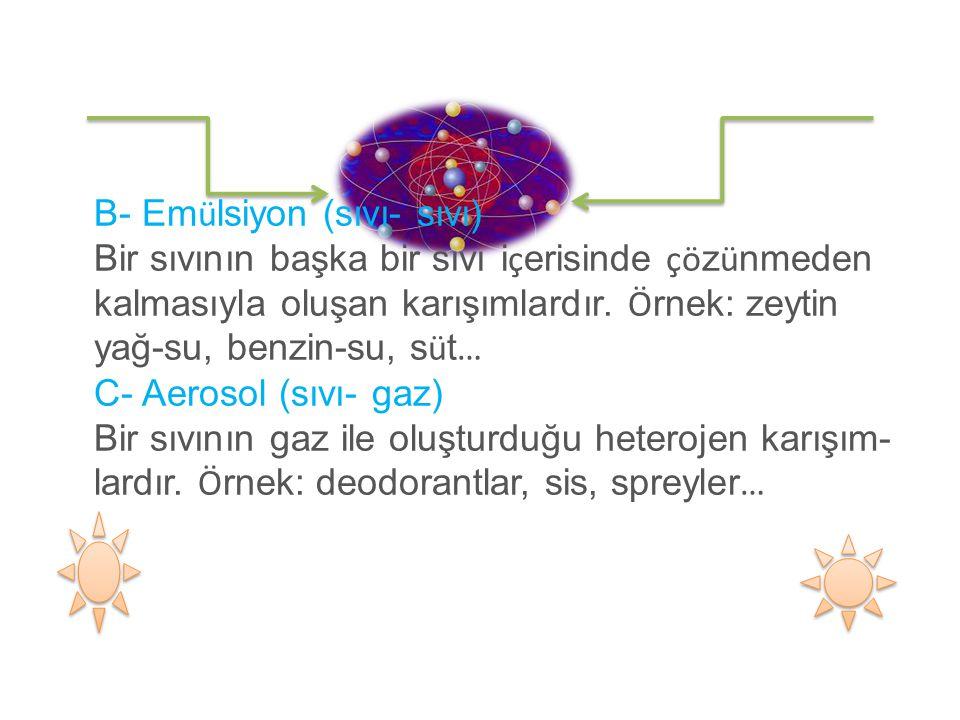Homojen Karışımların Ö zellikleri 1- Homojendirler 2- Dipte çö kelti oluşturmazlar.