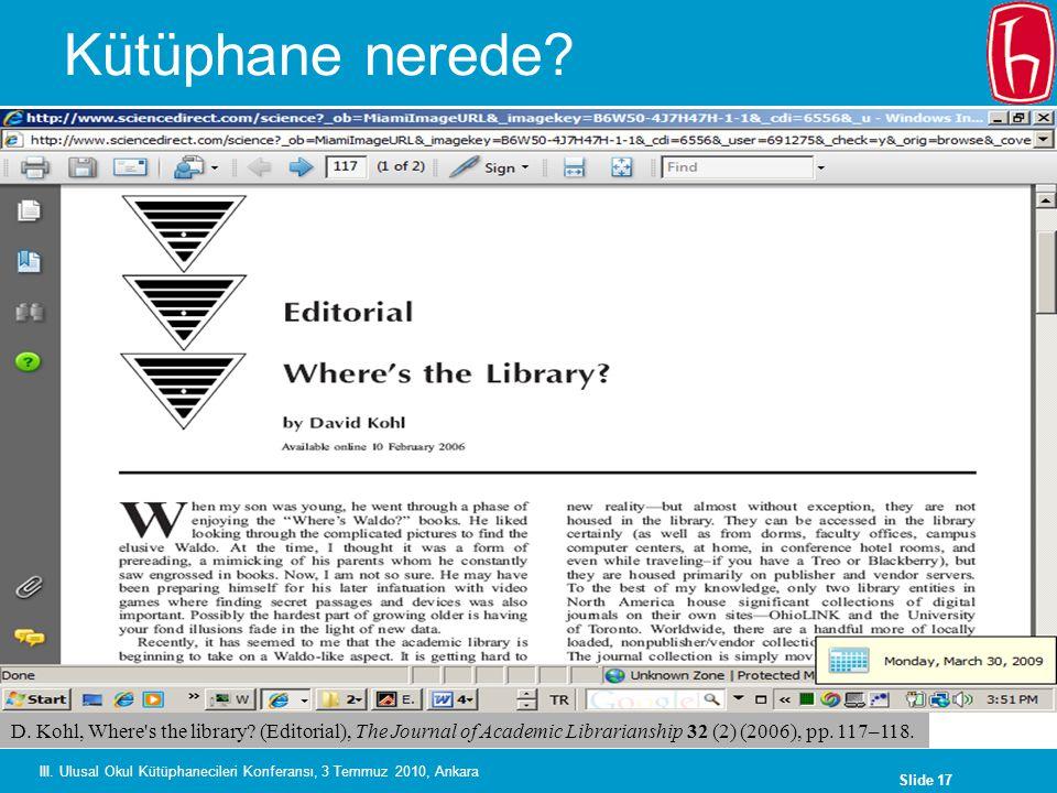 Slide 17 III. Ulusal Okul Kütüphanecileri Konferansı, 3 Temmuz 2010, Ankara Kütüphane nerede.
