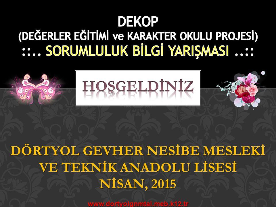 DÖRTYOL GEVHER NESİBE MESLEKİ VE TEKNİK ANADOLU LİSESİ NİSAN, 2015 www.dortyolgnmtal.meb.k12.tr