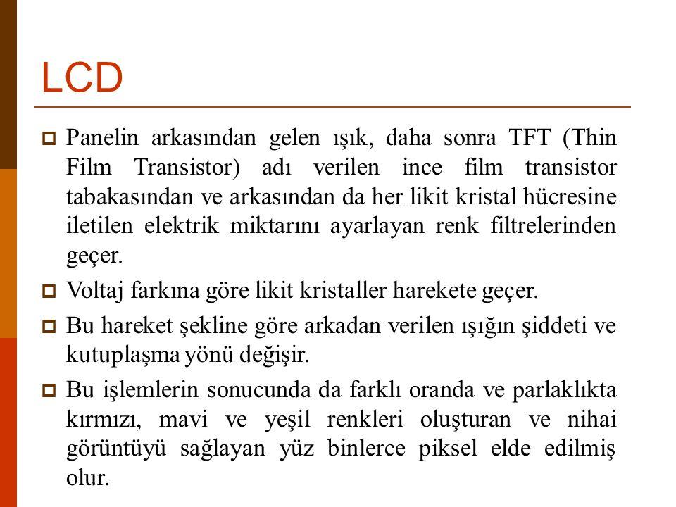 LCD  Panelin arkasından gelen ışık, daha sonra TFT (Thin Film Transistor) adı verilen ince film transistor tabakasından ve arkasından da her likit kr