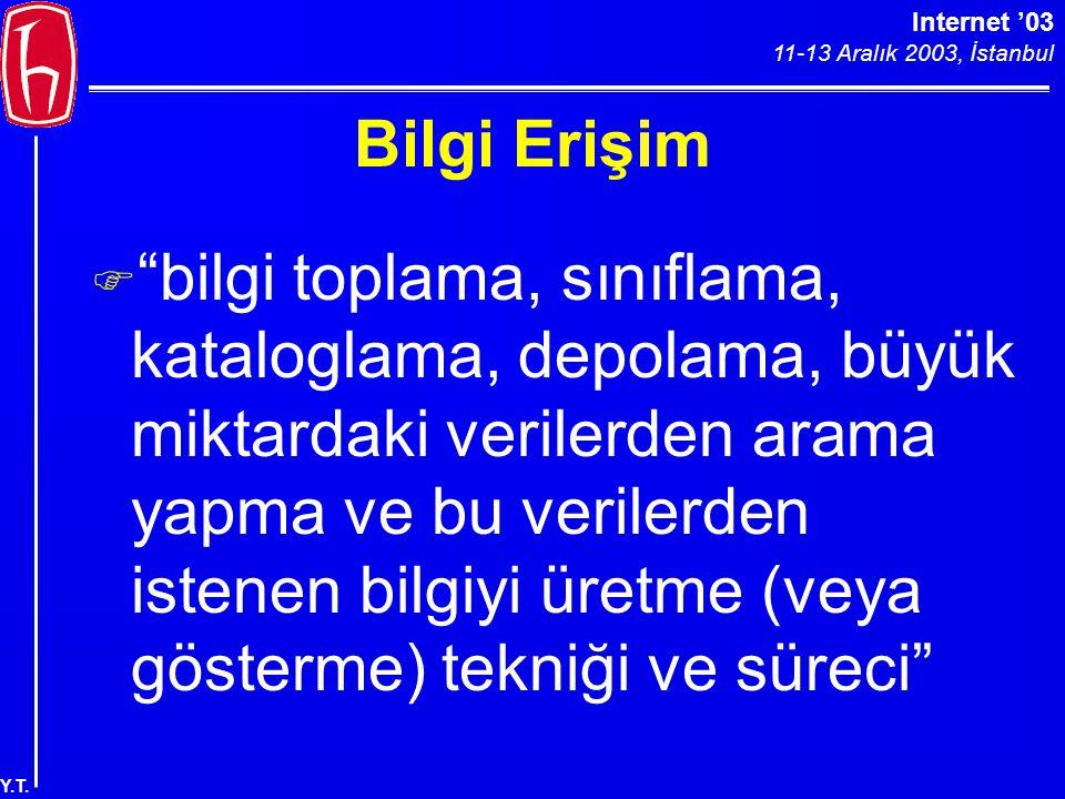 """Internet '03 11-13 Aralık 2003, İstanbul Y.T. Bilgi Erişim F """"bilgi toplama, sınıflama, kataloglama, depolama, büyük miktardaki verilerden arama yapma"""