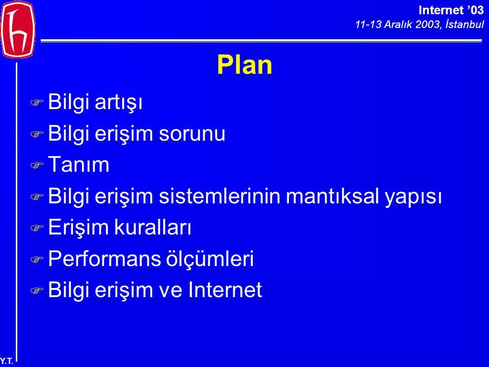 Internet '03 11-13 Aralık 2003, İstanbul Y.T. Plan F Bilgi artışı F Bilgi erişim sorunu F Tanım F Bilgi erişim sistemlerinin mantıksal yapısı F Erişim