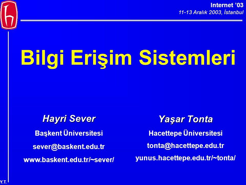Internet '03 11-13 Aralık 2003, İstanbul Y.T. Bilgi Erişim Sistemleri Yaşar Tonta Hacettepe Üniversitesi tonta@hacettepe.edu.tr yunus.hacettepe.edu.tr