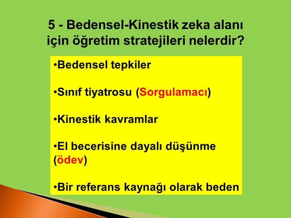 5 - Bedensel-Kinestik zeka alanı için öğretim stratejileri nelerdir? Bedensel tepkiler Sınıf tiyatrosu (Sorgulamacı) Kinestik kavramlar El becerisine