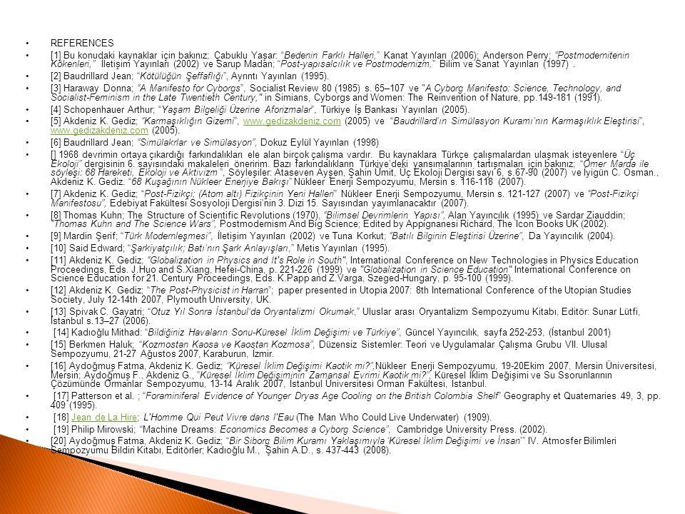 """REFERENCES [1] Bu konudaki kaynaklar için bakınız; Çabuklu Yaşar: """"Bedenin Farklı Halleri,"""" Kanat Yayınları (2006); Anderson Perry; """"Postmodernitenin"""