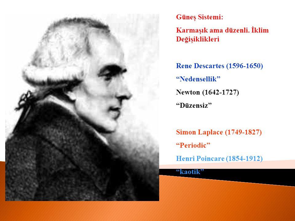 """Güneş Sistemi: Karmaşık ama düzenli. İklim Değişiklikleri Rene Descartes (1596-1650) """"Nedensellik"""" Newton (1642-1727) """"Düzensiz"""" Simon Laplace (1749-1"""