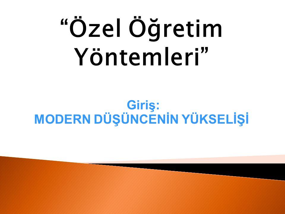 """""""Özel Öğretim Yöntemleri"""" Giriş: MODERN DÜŞÜNCENİN YÜKSELİŞİ"""