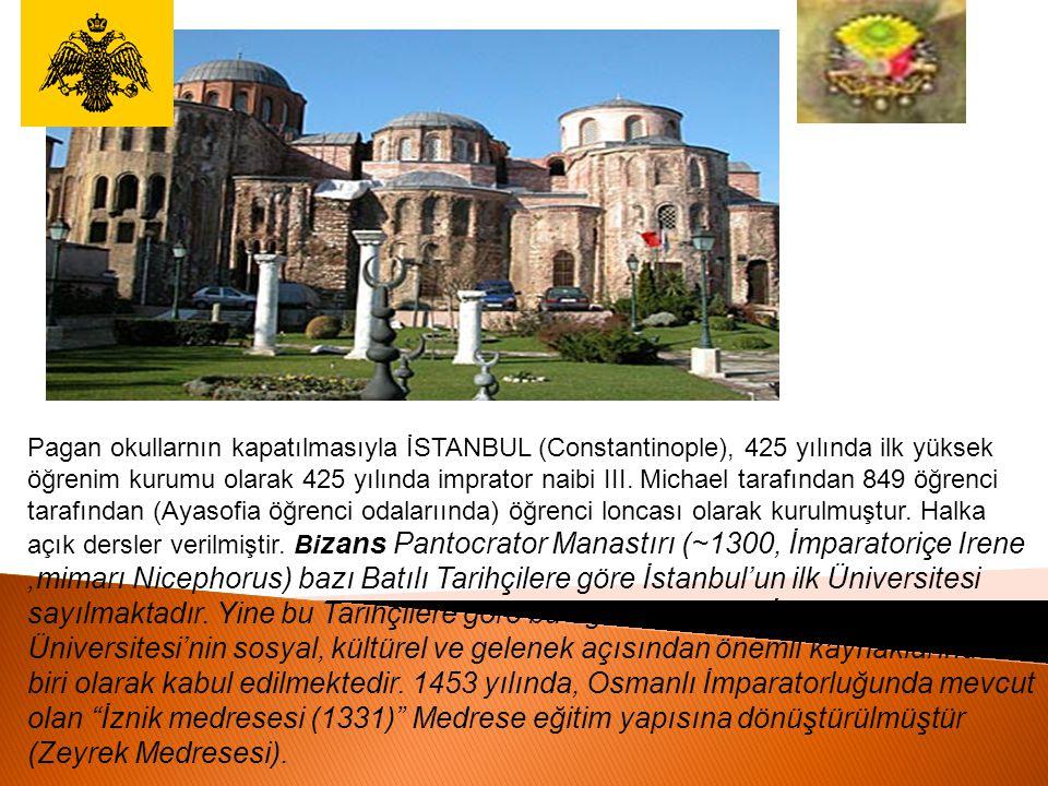 Pagan okullarnın kapatılmasıyla İSTANBUL (Constantinople), 425 yılında ilk yüksek öğrenim kurumu olarak 425 yılında imprator naibi III. Michael tarafı