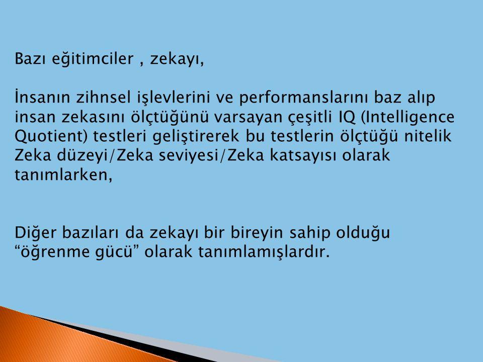 Bazı eğitimciler, zekayı, İnsanın zihnsel işlevlerini ve performanslarını baz alıp insan zekasını ölçtüğünü varsayan çeşitli IQ (Intelligence Quotient