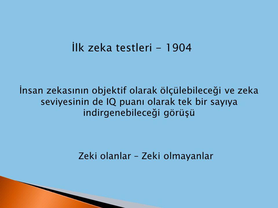 İlk zeka testleri - 1904 İnsan zekasının objektif olarak ölçülebileceği ve zeka seviyesinin de IQ puanı olarak tek bir sayıya indirgenebileceği görüşü