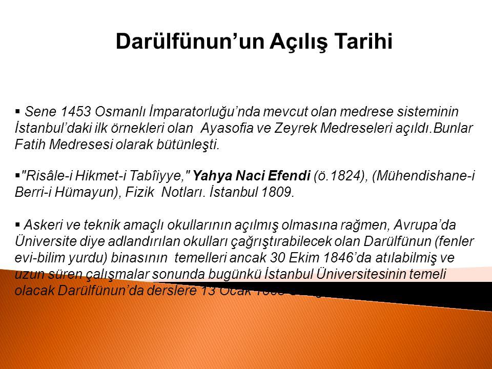 Darülfünun'un Açılış Tarihi  Sene 1453 Osmanlı İmparatorluğu'nda mevcut olan medrese sisteminin İstanbul'daki ilk örnekleri olan Ayasofia ve Zeyrek M