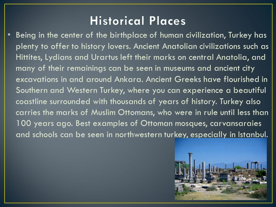 Being in the center of the birthplace of human civilization, Turkey has plenty to offer to history lovers.